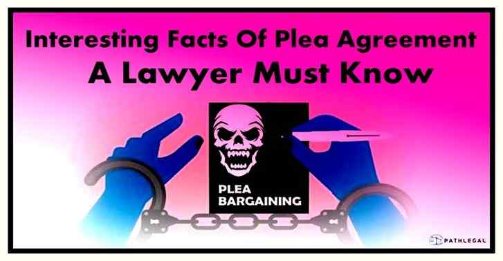 Interesting Facts Of Plea Agreement A Lawyer Must Know