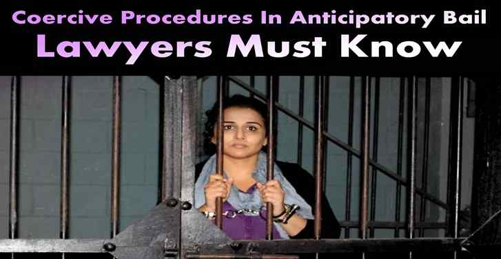 Coercive Procedures In Anticipatory Bail Lawyers Must Know