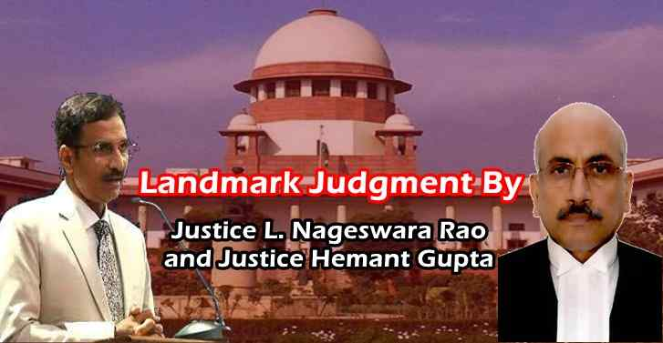 Landmark Judgment By Justice L.Nageswara Rao and Justice Hemant Gupta