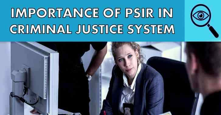 Importance of PSIR In Criminal Justice System