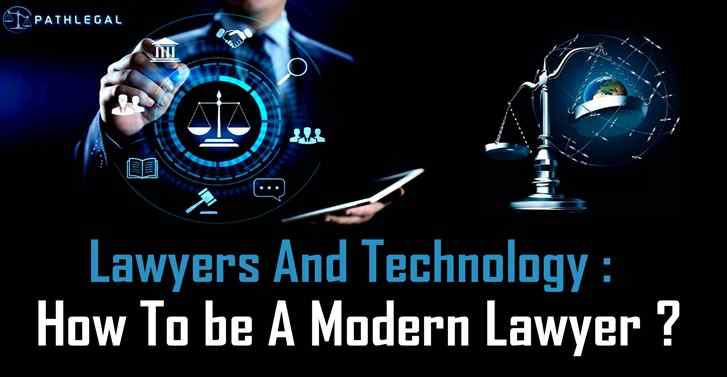 Lawyers And Technology: How To Be A Modern Lawyer?