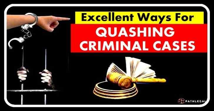 Excellent Ways For Quashing Criminal Cases