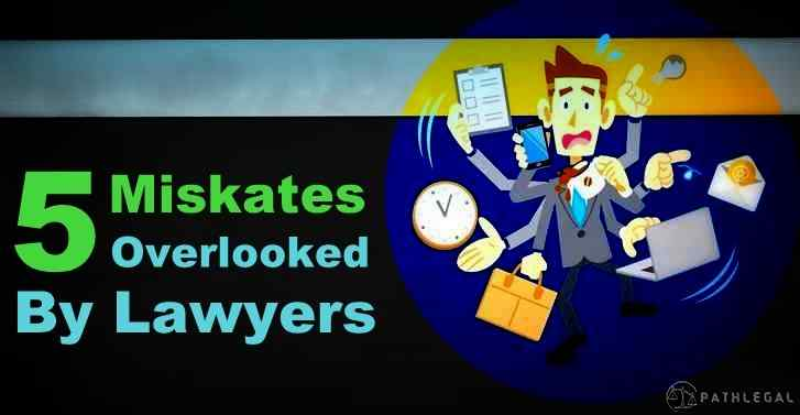 Everyday Lawyers Make 5 Costly Legal Mistakes