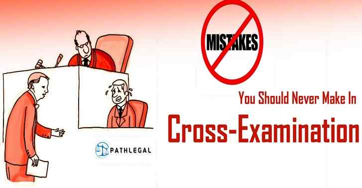 Mistakes You Should Never Make In Cross-Examination
