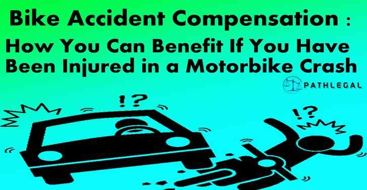 Bike Accident Compensation :How You Can Benefit If You Have Been Injured in a Motorbike Crash