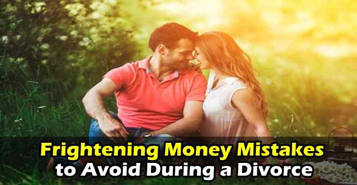 Frightening Money Mistakes to Avoid During a Divorce