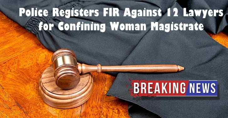 Police Registers FIR Against 12 Lawyers for Confining Woman Magistrate