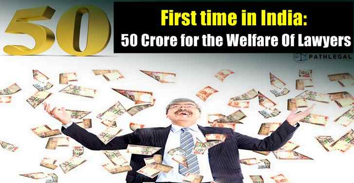 First Time in India: 50 Crore for the Welfare Of Lawyers