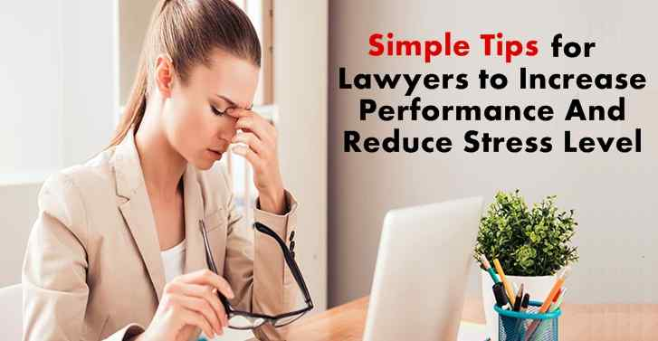 Simple Tips for Lawyers To Increase Performance And Reduce Stress Level