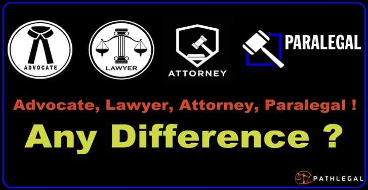 Advocate, Lawyer, Attorney, Paralegal!Any Difference?