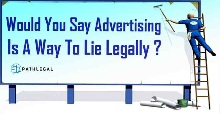 Would You Say Advertising Is A Way To Lie Legally?