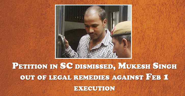 Petition in SC dismissed, Mukesh Singh out of legal remedies against Feb 1 execution
