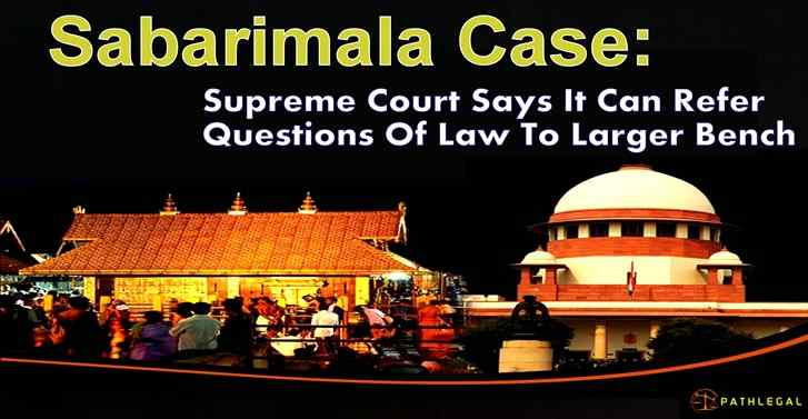 Sabarimala case: Supreme Court says it can refer questions of law to larger bench