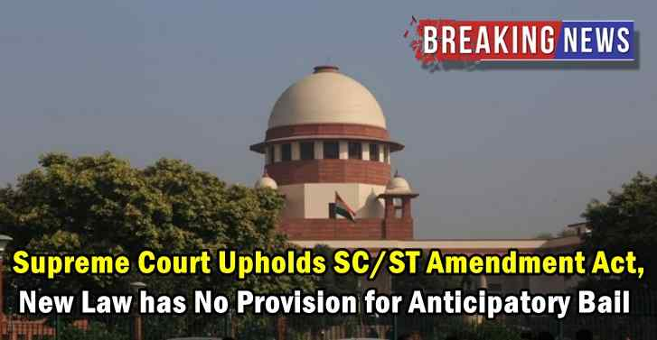 Supreme Court Upholds SCST Amendment Act, New Law Has No Provision for Anticipatory Bail