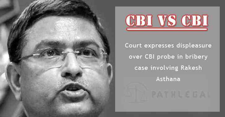 CBI vs CBI: Court expresses displeasure over CBI probe in bribery case involving Rakesh Asthana