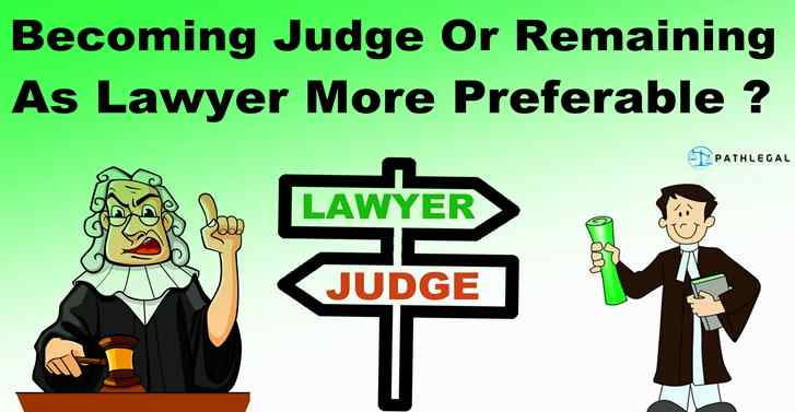Becoming Judge or Remaining As Lawyer More Preferable?