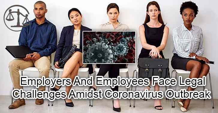 Employers And Employees Face Legal Challenges Amidst Coronavirus Outbreak