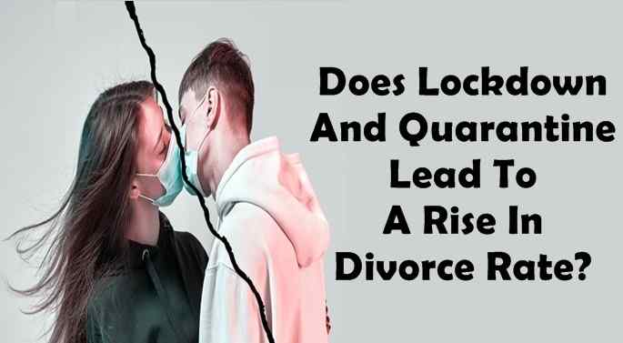 Does Lockdown And Quarantine Lead To A Rise In Divorce Rate?