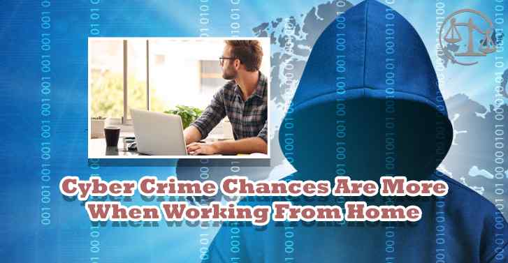 Cyber Crime Chances Are More When Working From Home