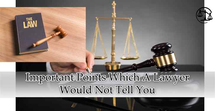 Important Points Which A Lawyer Would Not Tell You