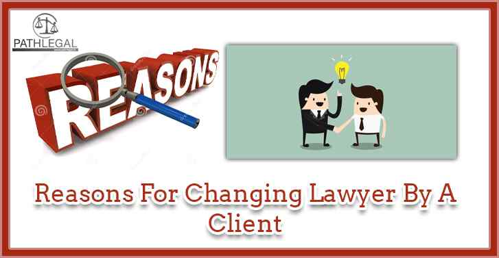 Reasons For Changing Lawyer By A Client