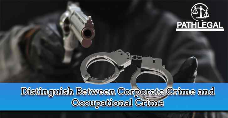 Distinguish Between Corporate Crime and Occupational Crime