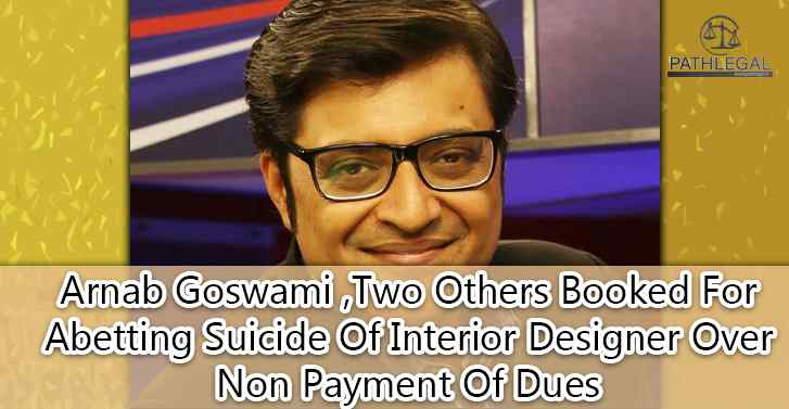 Arnab Goswami ,Two Others Booked For Abetting Suicide Of Interior Designer Over Non Payment Of Dues