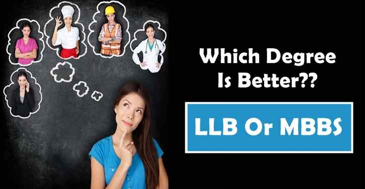 Which Degree Is Better; LLB Or MBBS?