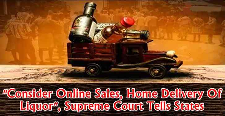 'Consider Online Sales, Home Delivery Of Liquor', Supreme Court Tells States
