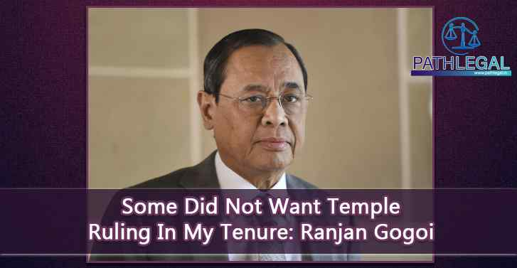 Some Did Not Want Temple Ruling In My Tenure: Ranjan Gogoi