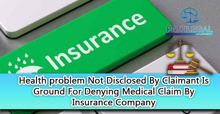 Health problem Not Disclosed By Claimant Is Ground For Denying Medical Claim By Insurance Company