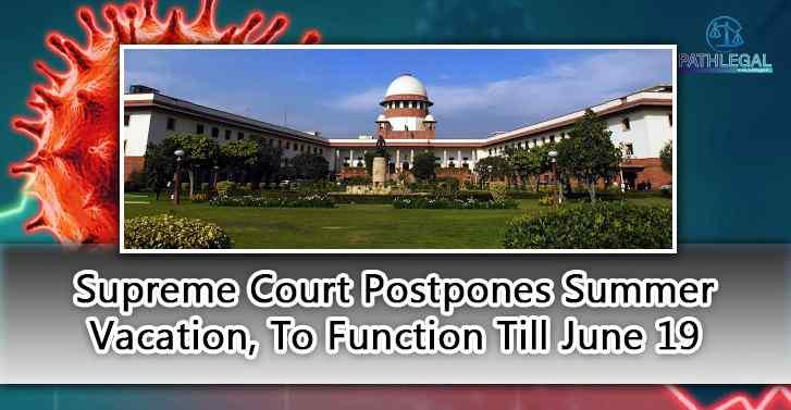 Supreme Court Postpones Summer Vacation, To Function Till June 19