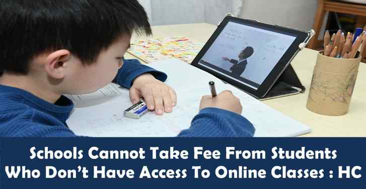 Schools Cannot Take Fee From Students Who Do Not Have Access To Online Classes : HC
