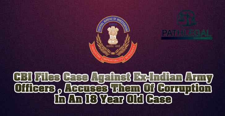 CBI Files Case Against Ex-Indian Army Officers , Accuses Them Of Corruption In An 18 Year Old Case