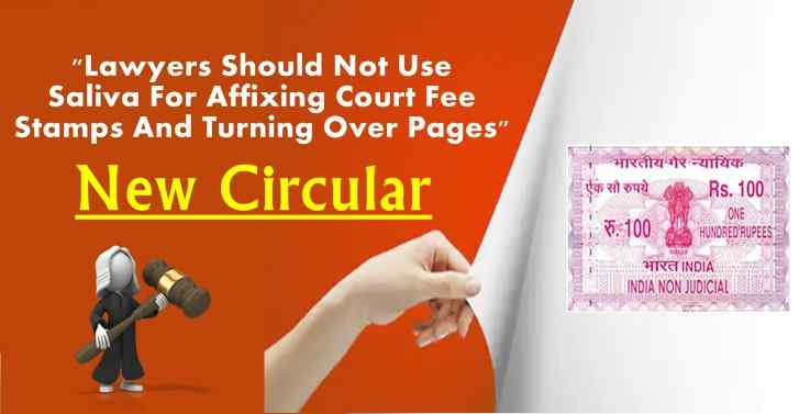 New Circular: Lawyers Should Not Use Saliva For Affixing Court Fee Stamps And Turning Over Pages