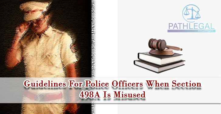 Guidelines For Police Officers When Section 498A Is Misused