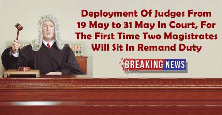 Deployment Of Judges From 19 May to 31 May,The First Time Two Magistrates Will Sit In Remand Duty