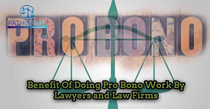 Benefit Of Doing Pro Bono Work By Lawyers and Law Firms