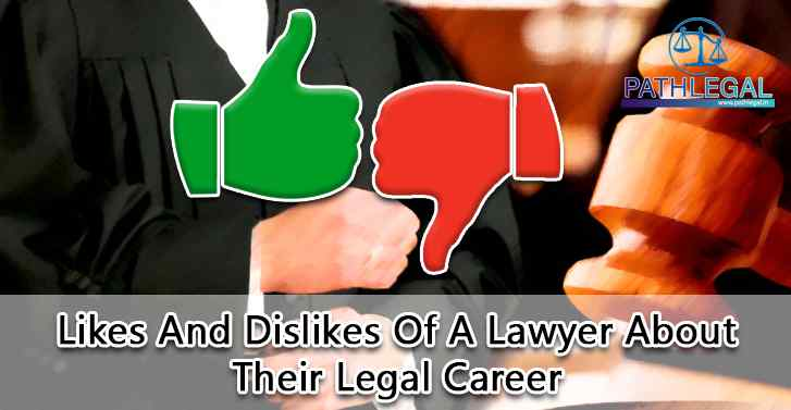 Likes And Dislikes Of A Lawyer About Their Legal Career