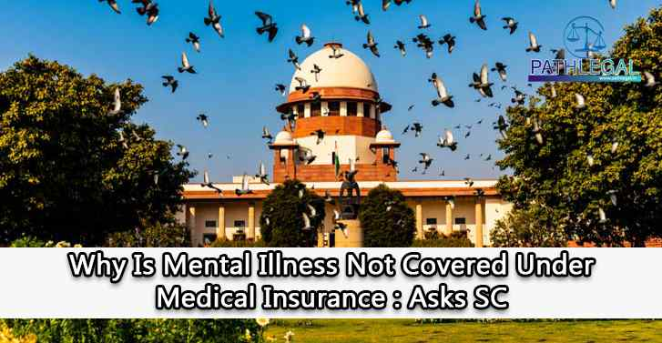 Why Is Mental Illness Not Covered Under Medical Insurance : Asks SC