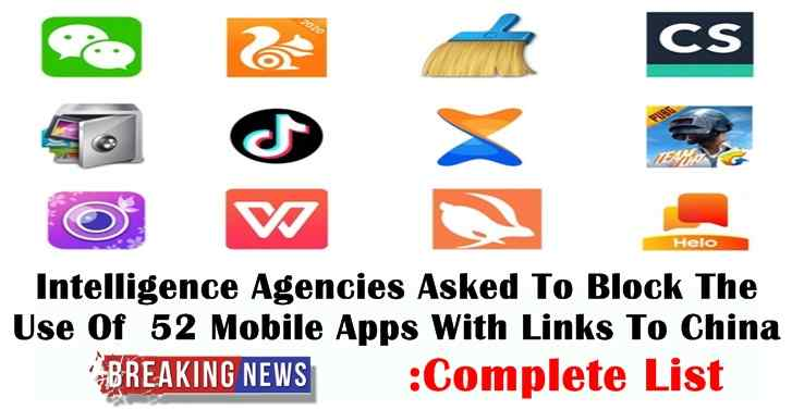 Intelligence Agencies Asked To Block The Use Of  52 Mobile Apps With Links To China :Complete List