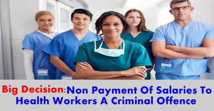 Big Decision:Non Payment Of Salaries To Health Workers A Criminal Offence