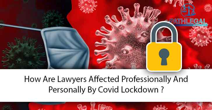 How Are Lawyers Affected Professionally And Personally By Covid Lockdown ?