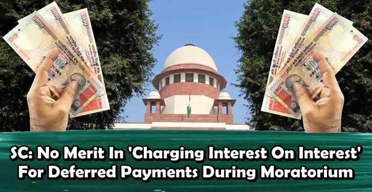 SC: No Merit In 'Charging Interest On Interest' For Deferred Payments During Moratorium
