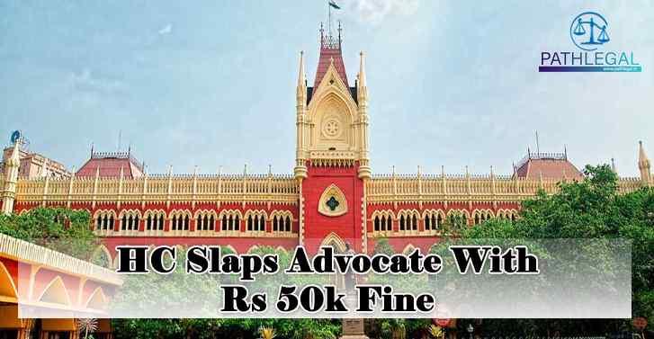 HC Slaps Advocate With Rs 50k Fine
