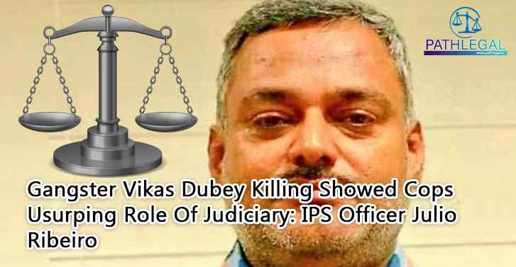 Gangster Vikas Dubey Killing Showed Cops Usurping Role Of Judiciary: IPS Officer Julio Ribeiro