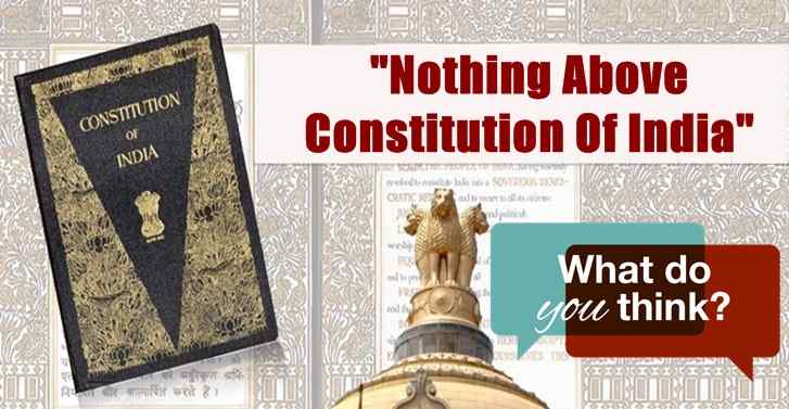 Nothing Above Constitution Of India. What Do You Think?