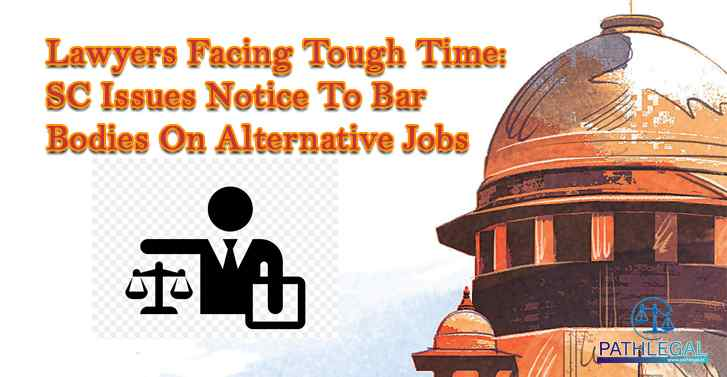 Lawyers Facing Tough Time: SC Issues Notice To Bar Bodies On Alternative Jobs