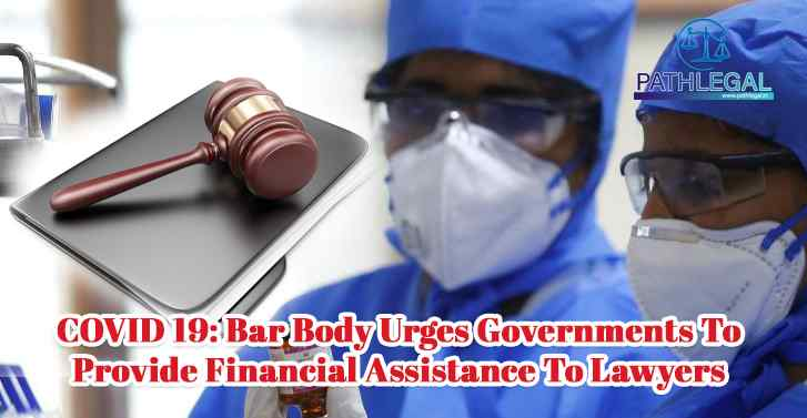 COVID 19: Bar Body Urges Governments To Provide Financial Assistance To Lawyers