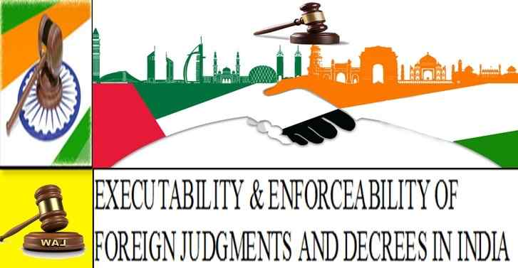 Executability And Enforceability Of Foreign Judgments And Decrees In India